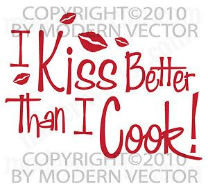 Kiss Better Than I Cook Kitchen Vinyl Wall Quote Decal