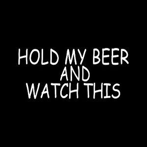 Hold My Beer and Watch This Sticker Vinyl Decal Car Truck 4x4 Redneck Funny Mud