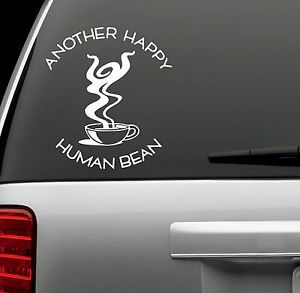 Another Happy Human Bean Coffee Funny Vinyl Window Decal Sticker Car Family