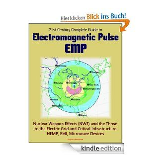 21st Century Complete Guide to Electromagnetic Pulse (EMP) Nuclear Weapon Effects (NWE) and the Threat to the Electric Grid and Critical Infrastructure, HEMP, EMI, Microwave Devices eBook U.S.  Government, Department of  Defense, U.S.  Congress, Federal