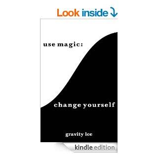 Use Magic Change Yourself eBook Gravity Lee Kindle Store